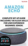 2020 AMAZON ECHO USER STEPS: COMPLETE SET UP GUIDE INCLUDING 100 ALEXA SKILLS FOR USER EXPERIENCE BEGINNER, SENIOR (English Edition)
