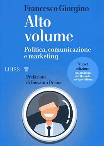 Alto volume. Politica, comunicazione e marketing. Nuova ediz.