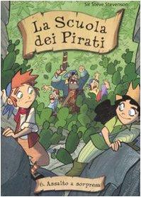 Assalto a sorpresa. La scuola dei pirati. Ediz. illustrata (Vol. 6)
