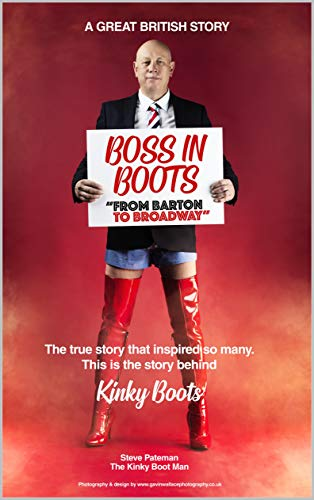 Boss in Boots: The True Story Behind Kinky Boots: From Barton to Broadway (English Edition)