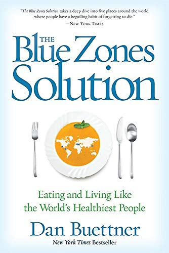 The Blue Zones Solution: Eating and Living Like the World s Healthiest People