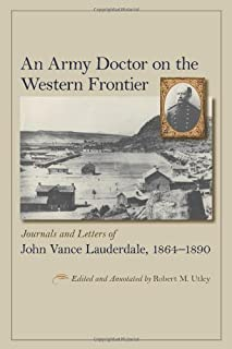 An Army Doctor on the Western Frontier: Journals and Letters of John Vance Lauderdale, 1864 - 1890