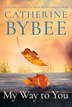 My Way To You (Creek Canyon Book 1) by [Catherine Bybee]