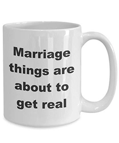 Mug-Marriage Things are About to Get Real Gift Taza de café de cerámica blanca, 325 ml divertida taza de café