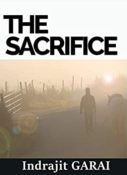 The Sacrifice: Collection of Short Stories - volume I by [Indrajit GARAI]