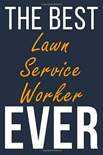 The Best Ever Lawn Service Worker: Blank Lined Journal To Write In For Men & Women