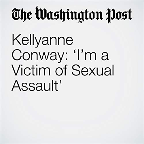 Kellyanne Conway: 'I'm a Victim of Sexual Assault' copertina