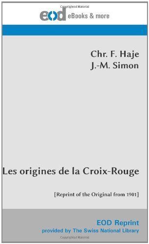 Les origines de la Croix-Rouge: [Reprint of the Original from 1901]