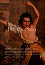 Holy Madness: Romantics, Patriots, and Revolutionaries, 1776-1871