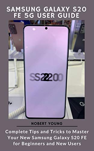Samsung Galaxy S20 FE 5G User Guide: Complete Tips and Tricks to Master Your New Samsung Galaxy S20 FE for Beginners and New Users