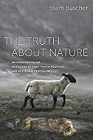 The Truth About Nature: Environmentalism in the Era of Post-truth Politics and Platform Capitalism