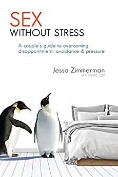 Sex Without Stress: A couple's guide to overcoming disappointment, avoidance & pressure by [Jessa Zimmerman]
