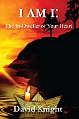 I AM I: The In-Dweller of Your Heart Kindle Edition
