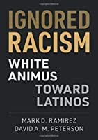 Ignored Racism: White Animus Toward Latinos