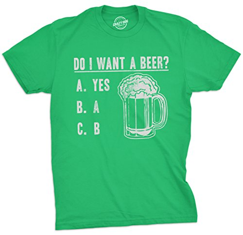 Mens Do I Want A Beer T Shirt Drinking Saint St Patricks Day Funny Graphic Tee (Green) - L