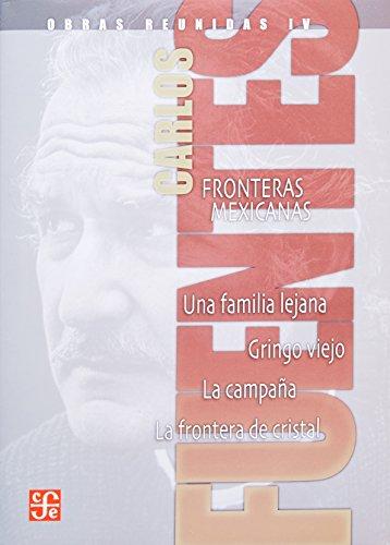 Obras reunidas IV. Fronteras mexicanas. Una familia lejana. Gringo viejo. La campaña....