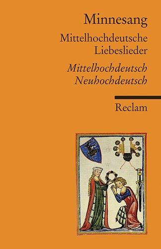 Minnesang: Mittelhochdeutsche Liebeslieder. Eine Auswahl Mittelhochdeutsch/Neuhochdeutsch (Reclams Universal-Bibliothek)