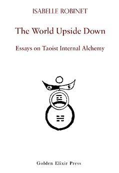 The World Upside Down: Essays on Taoist Internal Alchemy by [Isabelle Robinet, Fabrizio Pregadio]