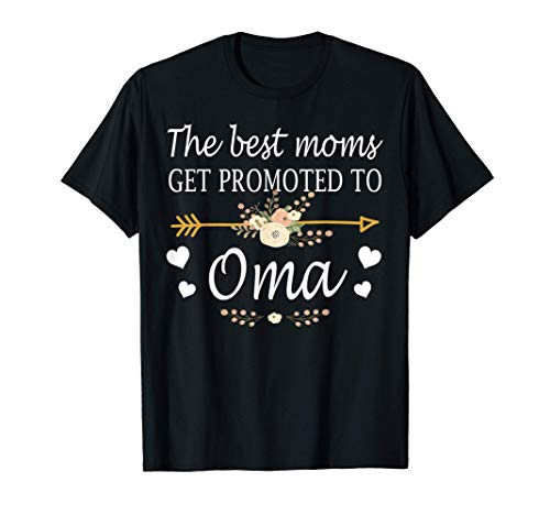 The Best Moms Get Promoted To Oma Shirt Gift New Oma T-Shirt