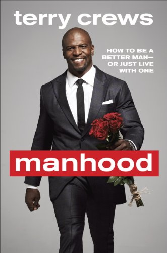 Manhood: How to Be a Better Man-or Just Live with One