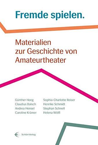 Fremde spielen.: Materialien zur Geschichte von Amateurtheater