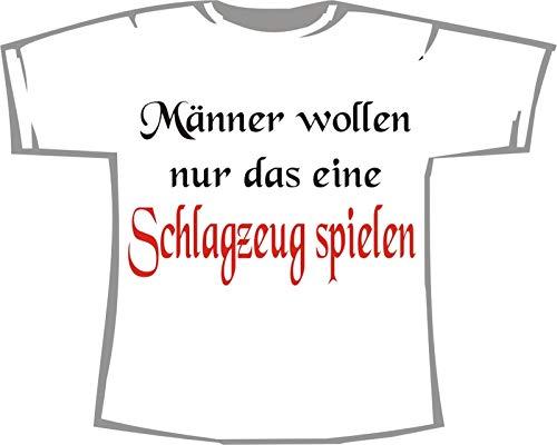 Männer wollen nur das eine: Schlagzeug Spielen; T-Shirt weiß, Gr. XL