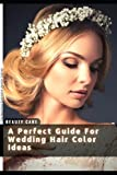 A Perfect Guide For Wedding Hair Color Ideas: The Best Hair Extension Vendor Online!