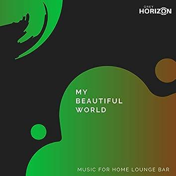 My Beautiful World - Music For Home Lounge Bar