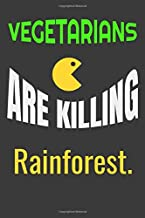 Vegetarians are killing rainforest Funny gift notebook cute vegan gift: 6 x 9 Lined 120 pages Lined Notebook   Great Gift ...