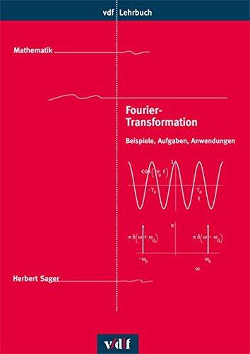 Fourier-Transformation: Beispiele, Aufgaben, Anwendungen (vdf Lehrbuch)