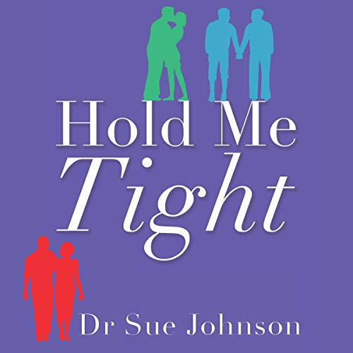 Hold Me Tight     Your Guide to the Most Successful Approach to Building Loving Relationships              By:                                                                                                                                 Dr Sue Johnson                           Length: Not Yet Known     Not rated yet     Overall 0.0