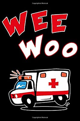 Wee Woo :: 6' x 9' Sizes, 100 Pages, Funny Paramedic Journal Blank Lined Notebook, Writing Book, ... For Medical Assistant, EMTs Working In EMS from Independently published