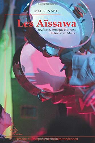 Les Aïssawa: Soufisme, musique et rituels de transe au Maroc (Histoire et perspectives méditerranéennes)