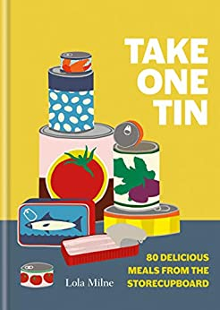 Take One Tin: 80 delicious meals from the storecupboard by [Lola Milne]