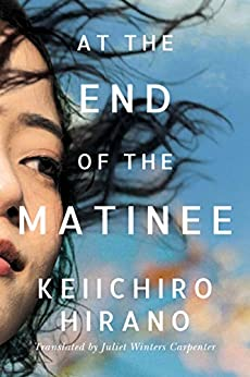 At the End of the Matinee (English Edition) por [Keiichiro Hirano, Juliet Winters Carpenter]