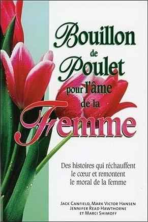 Bouillon de Poulet pour lâme de la femme : Des histoires qui réchauffent le coeur et remontent le moral de la femme