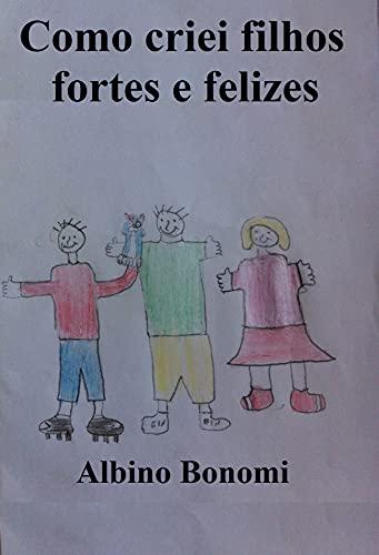 Como criei filhos fortes e felizes (Portuguese Edition)