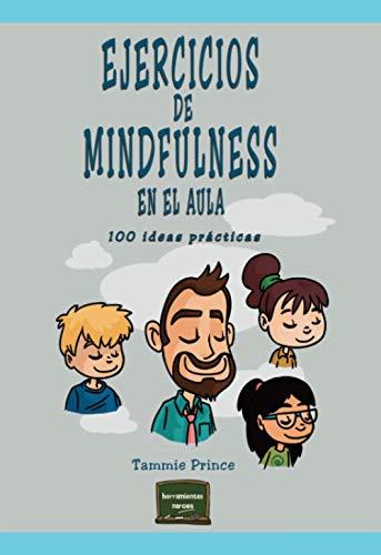 Ejercicios De Mindfulness En El Aula: 100 ideas prácticas: 38 (Herramientas)