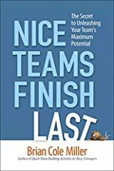 Nice Teams Finish Last: The Secret to Unleashing Your Team's Maximum Potential Paperback