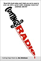 Cutting Edge Radio: How to Create the World's Best Radio Ads for Brands in the 21st Century 0130093157 Book Cover