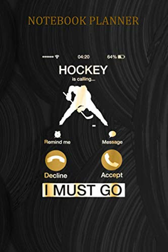 Notebook Planner Hockey Is Calling And I Must Go Funny Phone Screen: Planning ,To Do List ,6x9 inch Notebook Planner ,Work List ,Notebook Journal ,Daily Journal - 114 Pages