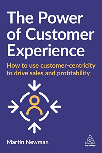 The Power Of Customer Experience: How To Use Customer-Centricity To Drive Sales And Profitability