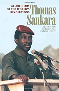 We Are the Heirs of the World's Revolutions: Speeches from the Burkina Faso Revolution 1983-87, 2nd Edition by Thomas Sank...