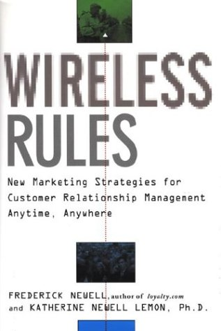 Wireless Rules: New Marketing Strategies for Customer Relationship Management Anytime, Anywhere