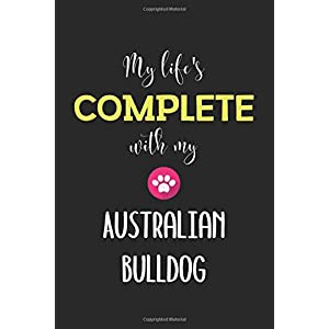 My Life's Complete With My Australian Bulldog: Lined Journal, 120 Pages, 6 x 9, Funny Australian Bulldog Notebook Gift Idea, Black Matte Finish (Australian Bulldog Journal) 14