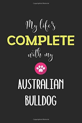 My Life's Complete With My Australian Bulldog: Lined Journal, 120 Pages, 6 x 9, Funny Australian Bulldog Notebook Gift Idea, Black Matte Finish (Australian Bulldog Journal) 1