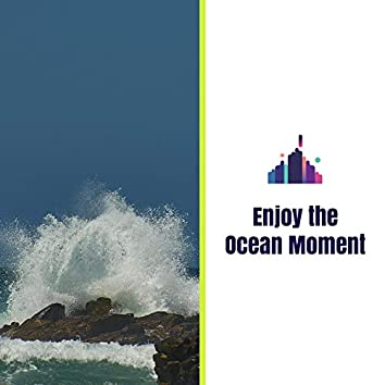 Enjoy the Ocean Moment