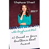 Crush on Your Brother's Best Friend: A Sweet Brother's Best Friend YA Romance (The Boyfriend Plot Book 2)