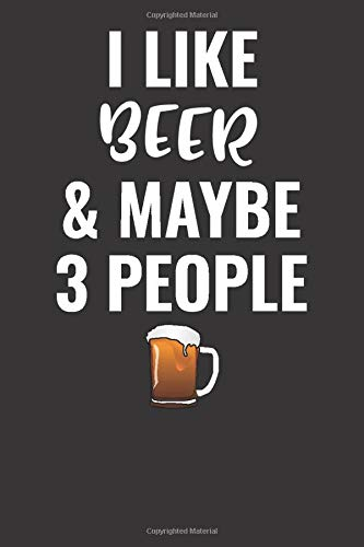 I Like Beer And Maybe 3 People: Blank Lined Journal Notebook Gift For Beer Lovers