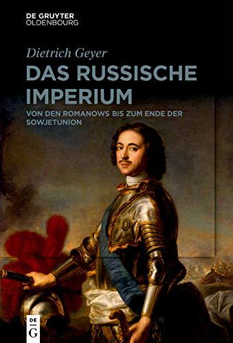 Das russische Imperium: Von den Romanows bis zum Ende der Sowjetunion